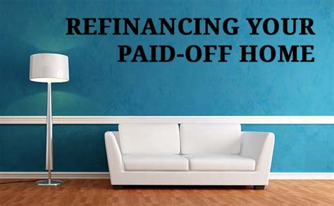 taking a mortgage on a paid off house free and clear home a cash out refinance is an option