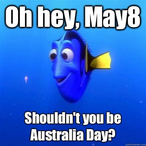Funny Australia Day Memes - oh hey may8 shouldn t you be australia day dory