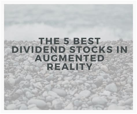 the best dividend stocks the 5 best dividend stocks in augmented reality area