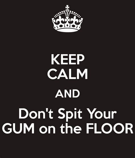 don t spit on the floor keep calm and don t spit your gum on the floor poster