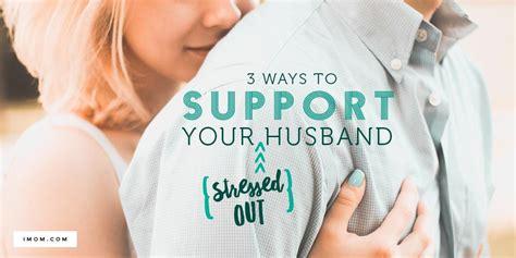ways  support  stressed  husband imom