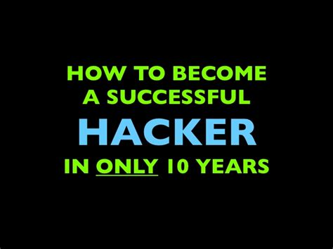 How To Become A by How To Become A Successful Hacker In Only 10 Years