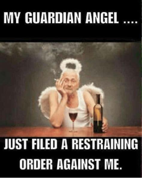 Angel Meme - my guardian angel just filed a restraining order against