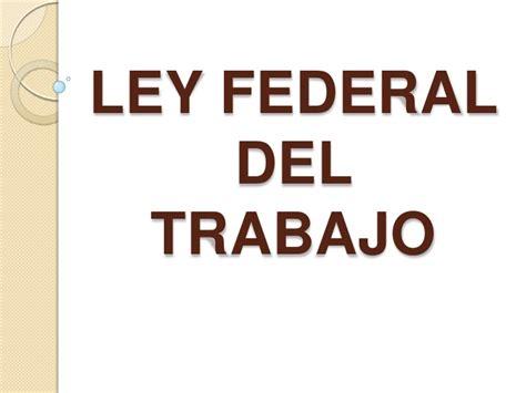 ley del trabajo 2016 pdf ley federal del trabajo 2016 mexico ley federal del