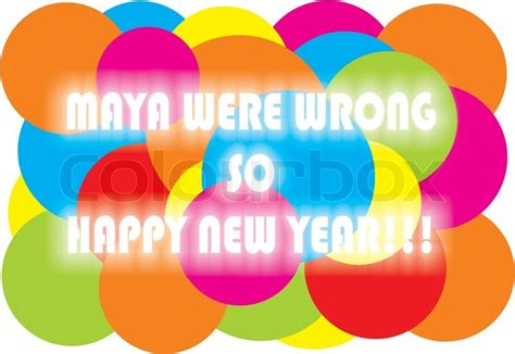 what is happy new year in mayan were wrong so happy new year stock vector colourbox