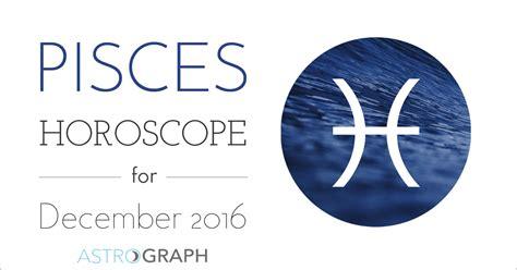 Pisces Monthly Horoscope by Pisces Horoscope For December 2016