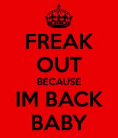 freak out because im back baby poster lornii keep calm