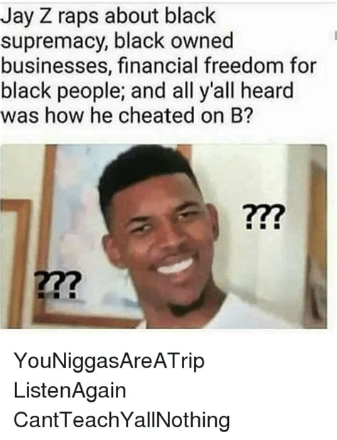Owned Meme - jay z raps about black supremacy black owned businesses