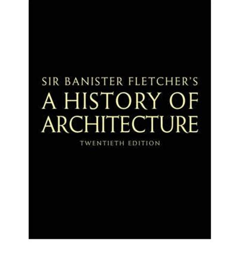 Banister Fletcher History Of Architecture by Banister Fletcher S A History Of Architecture Dan