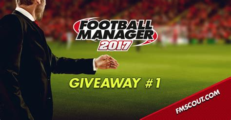 Giveaway Manager - football manager 2017 giveaway 1 fm scout