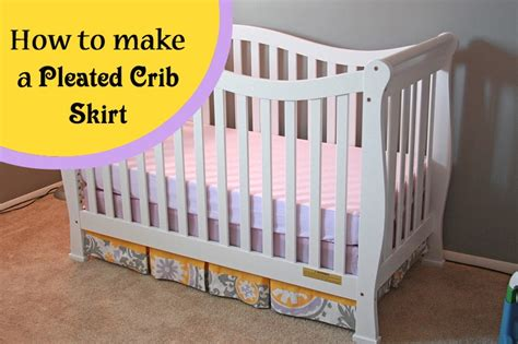 How To Make A Crib Bed Skirt Runs With Spatulas Crafty Fridays How To Make A Pleated Crib Skirt