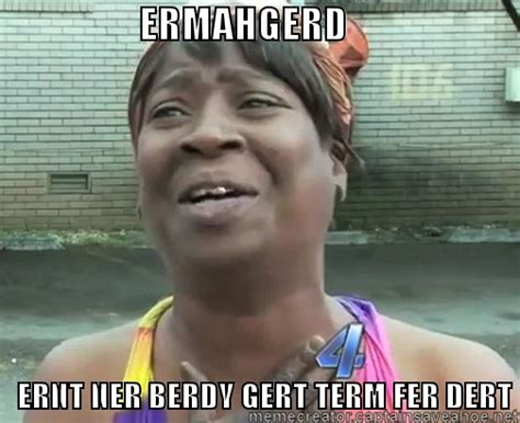 Meme Generator Ermahgerd - 180 best images about sweet brown ain t nobody got time
