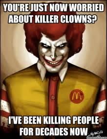 Meme Killer - you re just now worried about killer clowns