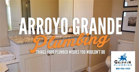 Arroyo Plumbing by Arroyo Grande Plumbing Things Your Plumber Wishes You