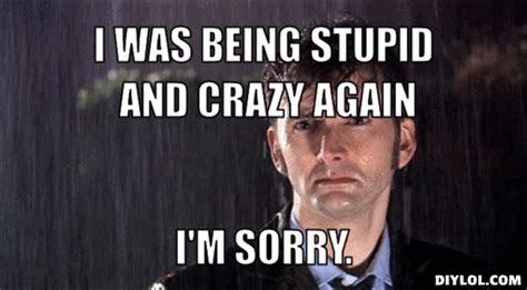 I Am Sorry Meme Memes - so sorry meme generator i was being stupid and crazy again