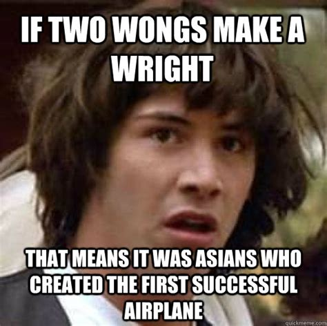 Make A Meme With 2 Pictures - if two wongs make a wright that means it was asians who