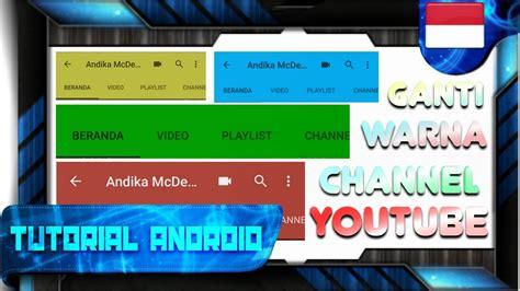 android tutorial youtube channel cara mengubah warna channel youtube kita sendiri