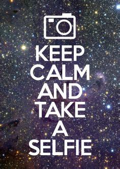take a selfie 1000 images about keep calm on pinterest keep calm and