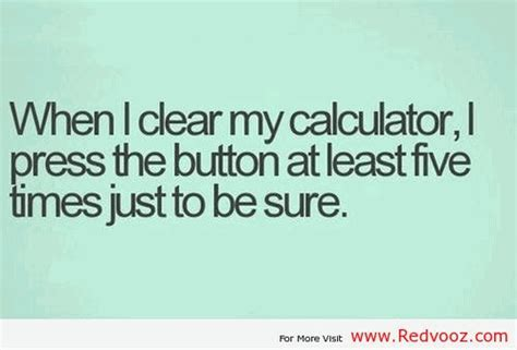 calculator quotes when i clear my calculator i press the button at least