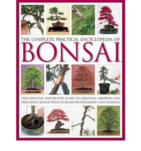 the complete practical encyclopedia of bonsai ken norman 9780754821809