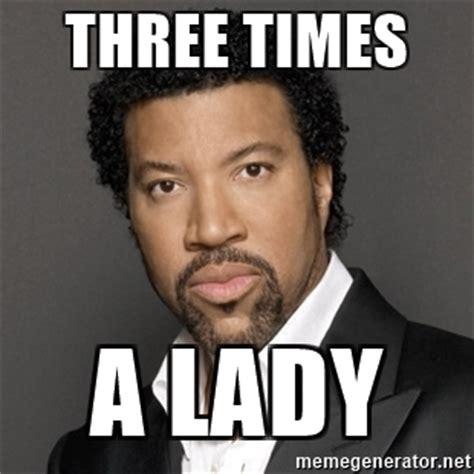Lionel Richie Meme - three times a lady lionel richie meme generator