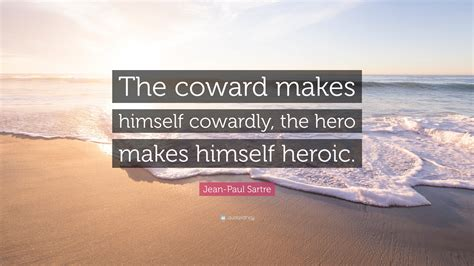 coward the cowardly jean paul sartre quote the coward makes himself cowardly the makes himself