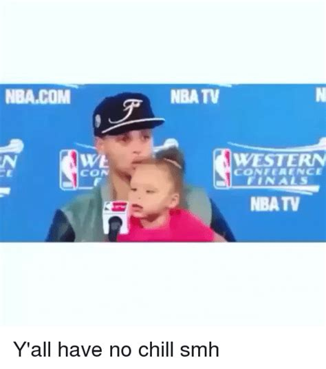 No Chill Meme - nbacom we nba tv western nba tv y all have no chill smh