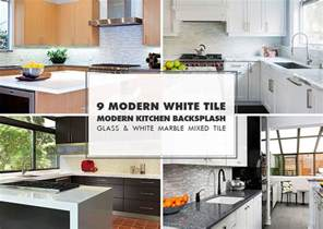 modern kitchen tile backsplash ideas 9 white modern backsplash ideas glass marble mosaic tile