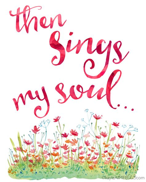 printable spring quotes then sings my soul printable art how great and
