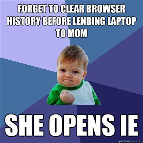 Clear Meme - forget to clear browser history before lending laptop to