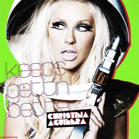 Aguilera Just Keeps Gettin Better by Aguilera Keeps Gettin Better I Was