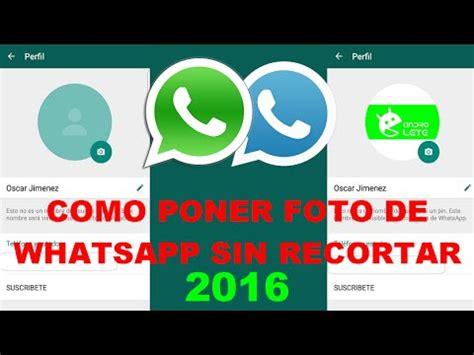 tutorial para poner whatsapp gratis como poner foto de perfil sin recortar en whatsapp