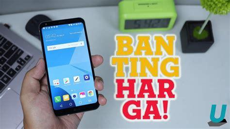 Harga Lg Q6 Plus banting harga unboxing lg q6 q6 plus 4 64 gb garansi