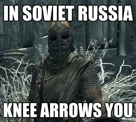 In Soviet Russia Meme - in soviet russia knee arrows you skyrim guard quickmeme