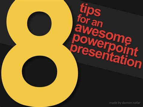 8 Tips For by 8 Tips For An Awesome Powerpoint Presentation