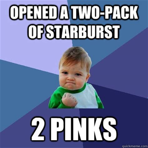 Starburst Meme - opened a two pack of starburst 2 pinks success kid
