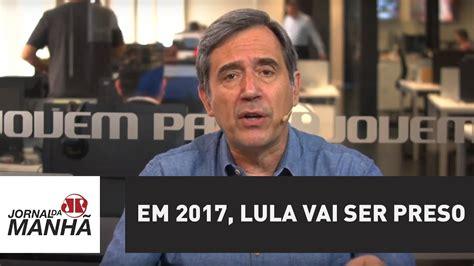 quando vai ser o dissidio em 2017 em 2017 lula vai ser preso marco antonio villa youtube