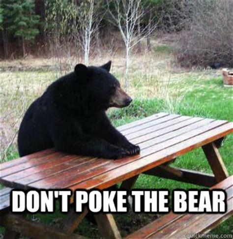Bear At Picnic Table Meme - dont poke the bear bear picnic table