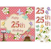Happy 25th Birthday Butterfly Topper  CUP623733 719 Craftsuprint