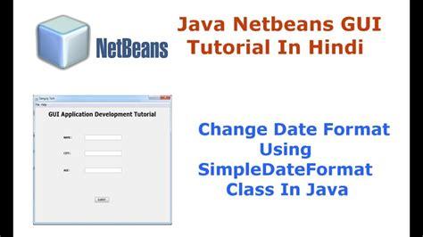 format date using simpledateformat java java swing netbeans ide gui tutorial 16 change date