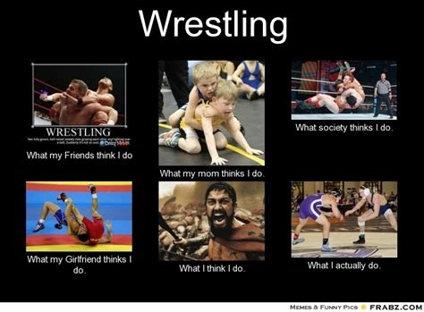 Wrestling Meme Generator - wrestling what people think i do what i really do