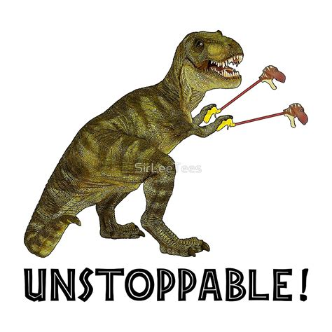 T Rex Meme Unstoppable - quot tyrannosaurus rex with grabbers is unstoppable quot by