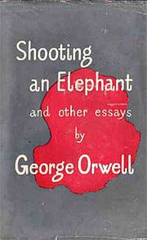 George Orwell Essay Shooting An Elephant by The White S Burden Then And Now