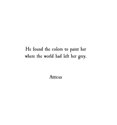 he found the colors to paint where the world had left grey atticus