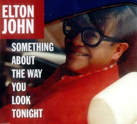 the way you look tonight testo elton something about the way you look tonight 1997