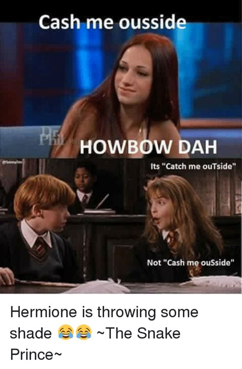 Hermione Memes - cash me ousside howbow dah its catch me outside not cash