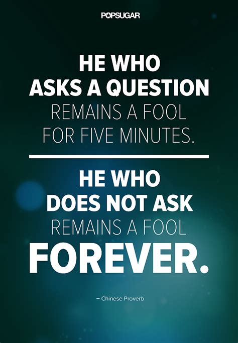 ask a new question and you will learn new things picture quotes don t be afraid to ask questions 39 powerful quotes that will change the way you live and