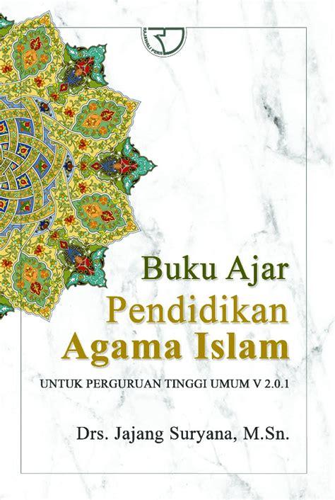 Pendidikan Agama Islam Di Perguruan Tinggi buku ajar pendidikan agama islam untuk perguruan tinggi
