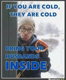 Funny Cold Weather Memes - best 25 cold weather funny ideas on pinterest its cold