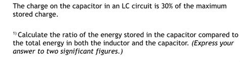 the capacitor in an lc circuit has maximum charge at t 1 the charge on the capacitor in an lc circuit is 30 chegg